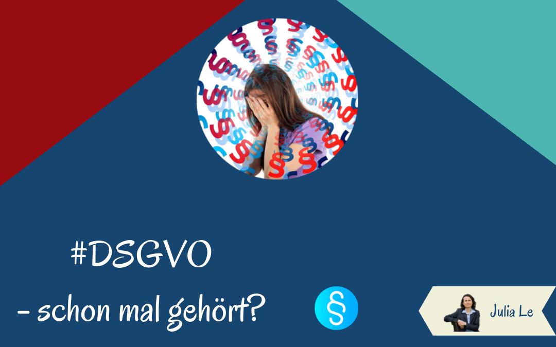 DSGVO – schon mal gehört?