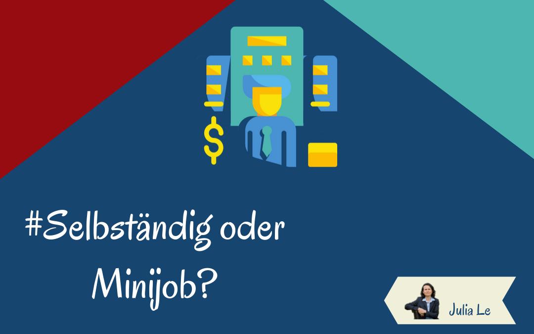 Selbständig oder Minijob oder beides?