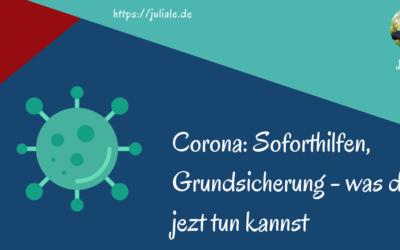 Corona: Soforthilfen, Grundsicherung – was du tun kannst