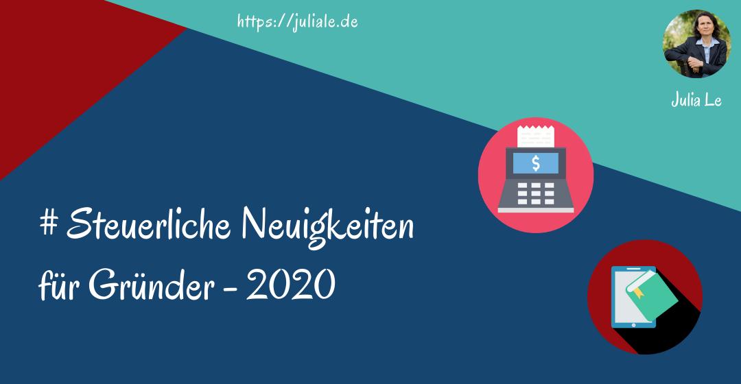 Steuerliche Neuigkeiten für Gründer 2020